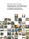 Arbeitsjacke und Zinkengel: 111 Objekte aus der Sammlung des Rheinischen Industriemuseums