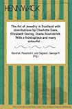 The Art of Jewellry in Scotland with contributions by Charlotte Gere, Elizabeth Goring, Diana Scarisbrick. With a fronti
