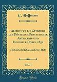 Archiv für die Offiziere der Königlich Preußischen Artillerie-und Ingenieur-Corps, 1852, Vol. 31: Sechszehnter Jahrgang; Erstes Heft (Classic Reprint)
