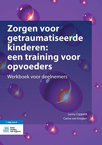 Zorgen voor getraumatiseerde kinderen: een training voor opvoeders: Werkboek voor deelnemers (Dutch Edition)