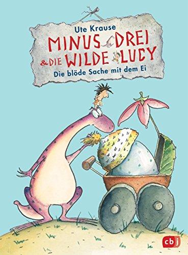 Minus Drei und die wilde Lucy - Die blöde Sache mit dem Ei (Die Minus Drei und die wilde Lucy-Reihe 4) (Die Ersten Wilden Tiere)