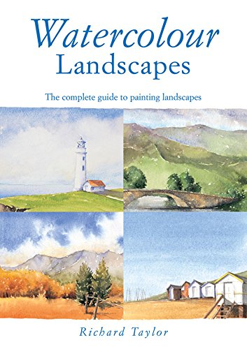 Watercolour Landscapes: The Complete Guide to Painting Landscapes por Richard S. Taylor
