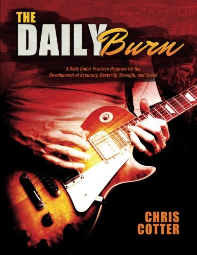 The Daily Burn: A Daily Guitar Practice Program for the Development of Accuracy, Dexterity, Strength, and Speed