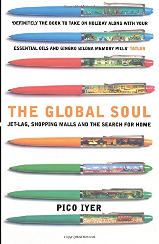 The Global Soul: Jet Lag, Shopping Malls and the Search for Home por Pico Iyer