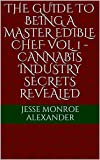 The Guide To Being A Master Edible Chef Vol. 1 - Cannabis Industry Secrets Revealed (Wonky's Master Cannabis Guides) (English Edition)