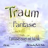 Traumfantasie. Fantasiereisen und Musik für Klein und Groß