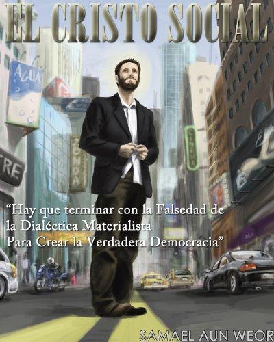 Descargar Libro EL CRISTO SOCIAL: Hay que terminar con la Falsedad de la Dialéctica Materialista Para Crear la Verdadera Democracia de Samael Aun Weor