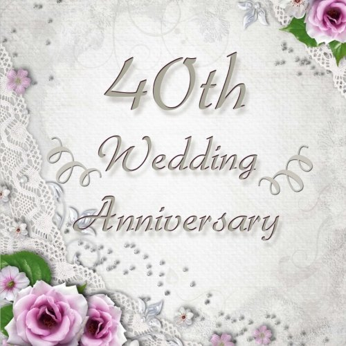 40th Wedding Anniversary: Vintage Style 40th Wedding Anniversary Guest Book - 150 Pages to Write Personal Messages