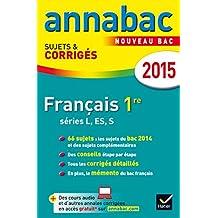 Annales Annabac 2015 Français 1re L, ES, S: sujets et corrigés du bac – Première séries générales