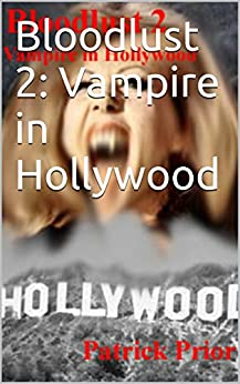 Bloodlust 2: Vampire in Hollywood (English Edition) par [Prior, Patrick]