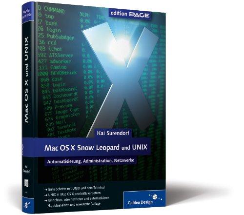 Mac OS X Snow Leopard und UNIX: Automatisierung, Administration, Netzwerke (Galileo Design)