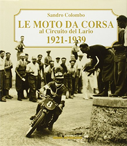 Le moto da corsa al circuito del Lario 1921-1939 por Sandro Colombo