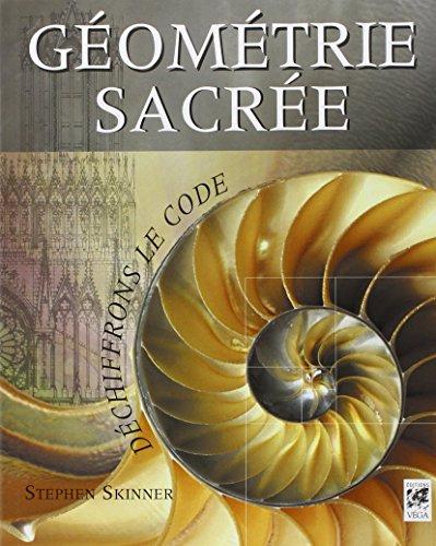 Géometrie sacrée : Déchiffrons le Code par Stephen Skinner
