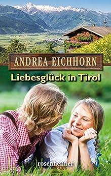 Liebesglück in Tirol (Moderne Heimatromane 9) von [Eichhorn, Andrea]