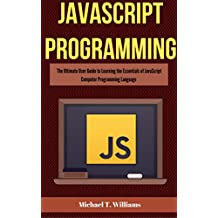 JavaScript Programming: The Ultimate User Guide to Learning the Essentials of JavaScript Computer Programming Language (JavaScript, JavaScript Programming, JavaScript and Jquery) (English Edition)