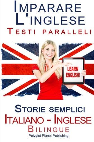 Imparare l'inglese - Testi paralleli - Storie semplici (Italiano - Inglese) Bilingue