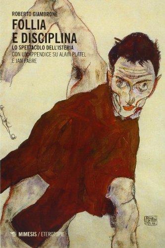 Follia e disciplina. Lo spettacolo dell'isteria (Eterotopie) por Roberto Giambrone