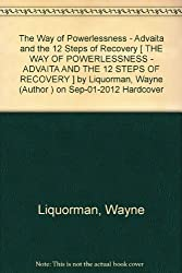 [ THE WAY OF POWERLESSNESS - ADVAITA AND THE 12 STEPS OF RECOVERY [ THE WAY OF POWERLESSNESS - ADVAITA AND THE 12 STEPS OF RECOVERY ] BY LIQUORMAN, WAYNE ( AUTHOR )SEP-01-2012 HARDCOVER ] The Way of Powerlessness - Advaita and the 12 Steps of Recovery [ THE WAY OF POWERLESSNESS - ADVAITA AND THE 12 STEPS OF RECOVERY ] By Liquorman, Wayne ( Author )Sep-01-2012 Hardcover By Liquorman, Wayne ( Author ) Sep-2012 [ Hardcover ]