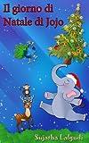 Libri per bambini: Il giorno di Natale di Jojo (Storia per bambini): libro per bambini, Storie per bambini dai 4 ai 7 anni, (Libro illustrato per bambini),Storie ... (Italian Holiday books for children Vol. 2)