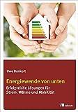 Energiewende von unten: Erfolgreiche Lösungen für Strom, Wärme und Mobilität