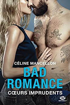 Coeurs imprudents: Bad Romance, T3 (French Edition) by [Mancellon, Céline]