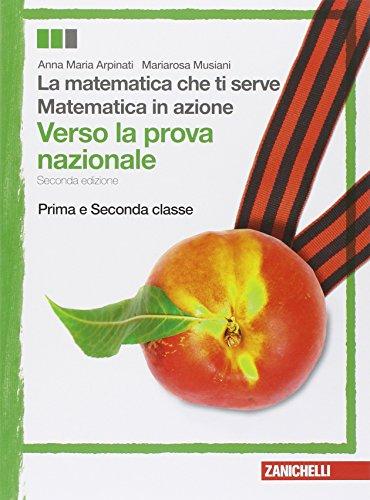 Matematica in azione-La matematica che ti serve. Verso la prova nazionale. Per la 1ª e la 2ª classe della Scuola media