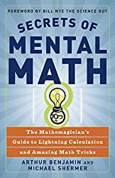 Secrets Of Mental Math: The Mathemagician's Guide to Lightening Calculation and Amazing Maths Tricks: The Mathemagician's Guide to Lightning Calculation and Amazing Mental Math Tricks