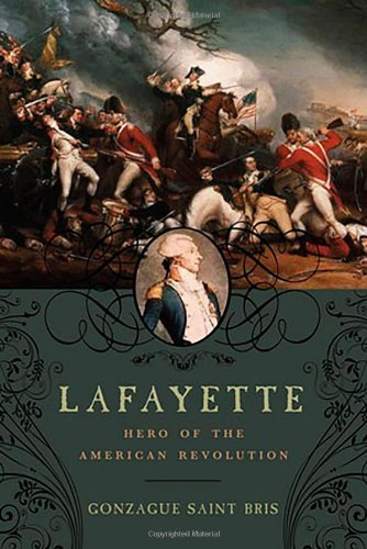 Lafayette: Hero of the American Revolution 1st Edition by Saint Bris, Gonzague (2010) Hardcover