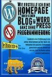 Wie erstelle ich eine Homepage oder einen Blog: mit WordPress, ganz ohne Programmierung