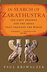 In Search Of Zarathustra: The First Prophet and the Ideas that Changed the World (English Edition)