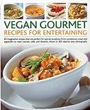 Best Gourmet Recipes - Vegan Gourmet Recipes for Entertaining: 90 Imaginative Recipes Review