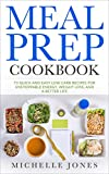 Meal Prep Cookbook: 73 Quick and Easy Low Carb Recipes for Unstoppable Energy, Weight Loss, and a Better Life (English Edition)