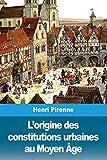 L'origine des constitutions urbaines au Moyen Âge