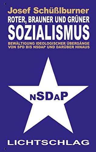 Roter, brauner und grüner Sozialismus: Bewältigung ideologischer Übergänge von SPD bis NSDAP und darüber hinaus