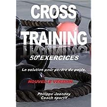 CROSS-TRAINING 50 EXERCICES (nouvelle version): La solution pour perdre du poids