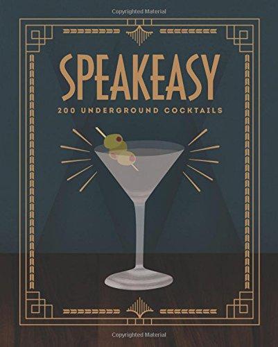Speakeasy: 200 Underground Cocktails por Benny Roff