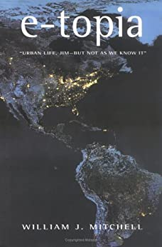 e-topia: Urban Life, Jim - But Not as We Know It (MIT Press) by [Mitchell, William J.]