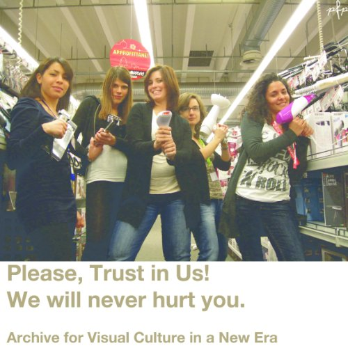 Please, Trust in Us! We will never hurt you. Archive for visual culture in a new era. par Pierfabrizio Paradiso