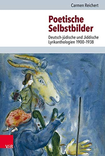 Poetische Selbstbilder: Deutsch-jüdische und Jiddische Lyrikanthologien 1900–1938 (Jüdische Religion, Geschichte und Kultur (JRGK), Band 29)