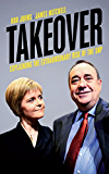 Takeover: Explaining the Extraordinary Rise of the SNP