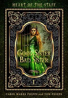 Good Sister, Bad Sister (Heart of the Staff Book 1) (English Edition) de [Phipps, Carol Marrs, Phipps, Tom]