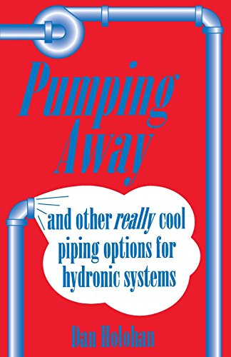 Pumping Away: And Other Really Cool Piping Options for Hydronic Systems -
