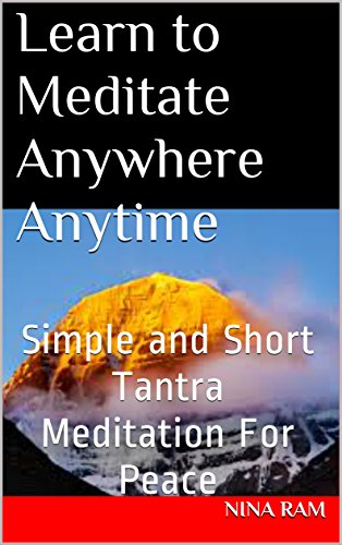 Learn To Meditate Anywhere Anytime: Simple and Short Tantra ...