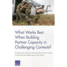 What Works Best When Building Partner Capacity in Challenging Contexts? by Christopher Paul (2015-08-31)
