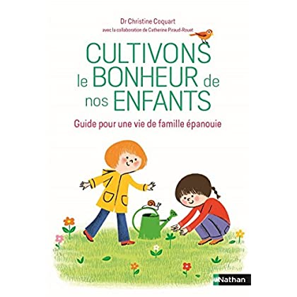 Cultivons le bonheur de nos enfants - Guide Parentalité positive