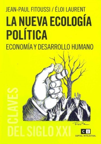 La nueva ecologia politica/The new political ecology: Economia Y Desarrollo Humano/Economy and Human Development (Claves Del Siglo/Key of the Century)