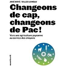 Changeons de cap, changeons de Pac!: Vers une agriculture paysanne au service des citoyens by José Bové (2012-02-02)
