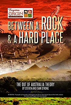 Between a Rock and a Hard Place: The Out of Australia Theory by [Strong, Steven Leonard, Strong, Evan William]
