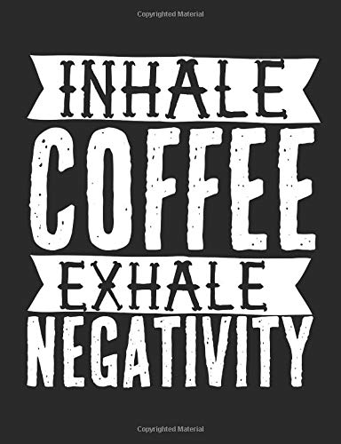 Inhale Coffee Exhale Negativity: A wide ruled, lined composition book for coffee lovers
