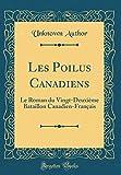 les poilus canadiens le roman du vingt deuxi?me bataillon canadien fran?ais classic reprint